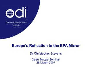 Europe's Reflection in the EPA Mirror Dr Christopher Stevens Open Europe Seminar 26 March 2007