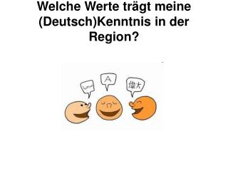 Welche Werte tr�gt meine (Deutsch)Kenntnis in der Region?