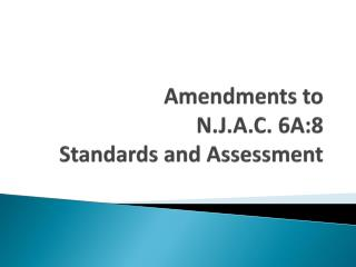 Amendments to  N.J.A.C. 6A:8 Standards and Assessment
