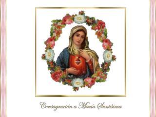 Virgen María, Madre mía me consagro a ti y confío en tus manos toda mi existencia.