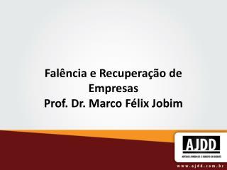 Fal�ncia e Recupera��o de Empresas Prof. Dr. Marco F�lix Jobim