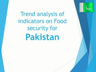Trend analysis of  indicators on Food security for  Pakistan