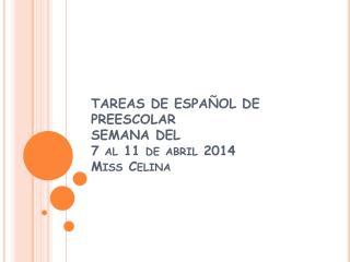 TAREAS DE ESPAÑOL DE PREESCOLAR SEMANA DEL  7 al 11 de abril 2014 Miss Celina
