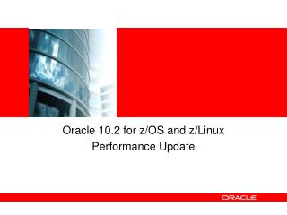 Oracle 10.2 for z/OS and z/Linux Performance Update