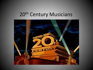 20 th  Century Musicians