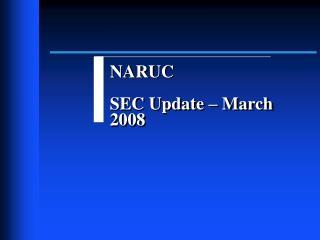 NARUC SEC Update – March 2008