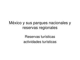 México y sus parques nacionales y reservas regionales