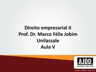 Direito empresarial II Prof. Dr. Marco F�lix Jobim Unilassale Aula V