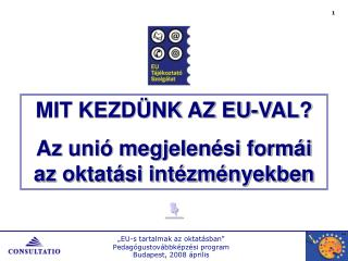 MIT KEZDÜNK AZ EU-VAL? Az unió megjelenési formái az oktatási intézményekben