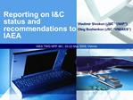 Reporting on IC status and recommendations to IAEA
