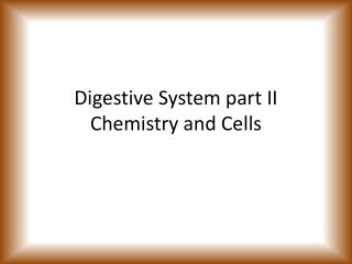 Digestive System part II Chemistry and Cells