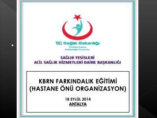 KBRN  FARKINDALIK EĞİTİMİ  (HASTANE  ÖNÜ  ORGANİZASYON) 18 EYLÜL 2014 ANTALYA