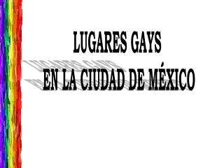 LUGARES GAYS  EN LA CIUDAD DE MÉXICO
