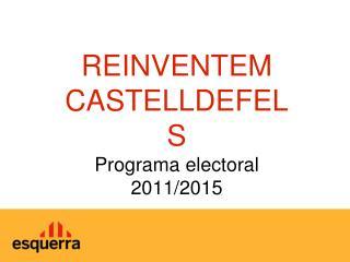 REINVENTEM CASTELLDEFELS  Programa electoral 2011/2015
