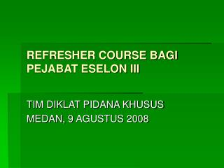 REFRESHER COURSE BAGI PEJABAT ESELON III