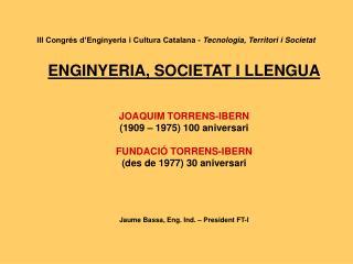 III Congrés d'Enginyeria i Cultura Catalana -  Tecnologia, Territori i Societat