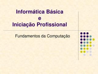 Informática Básica e Iniciação Profissional