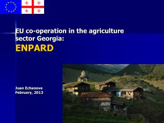 EU co-operation in the agriculture sector Georgia:  ENPARD Juan Echanove February, 2013