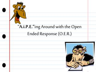 """ A.i.P.E."" ing Around with the Open Ended Response (O.E.R.)"