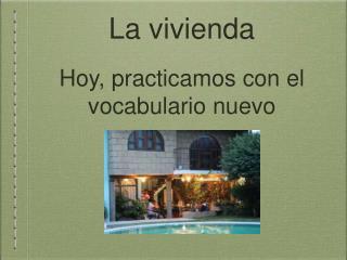 La vivienda Hoy, practicamos con el vocabulario nuevo