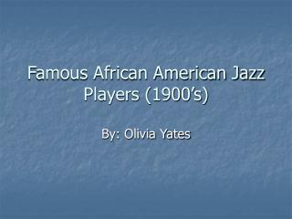 Famous African American Jazz Players (1900�s)