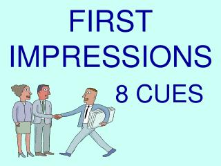 FIRST  IMPRESSIONS 8 CUES