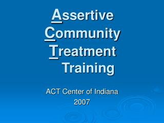 Assertive     Community  Treatment      Training