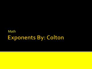 Exponents By: Colton