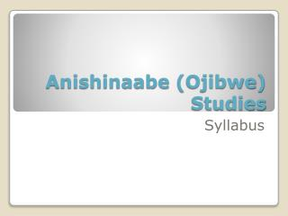 Anishinaabe  ( Ojibwe ) Studies