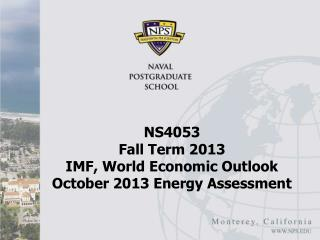 NS4053  Fall Term 2013 IMF, World Economic Outlook October 2013 Energy Assessment