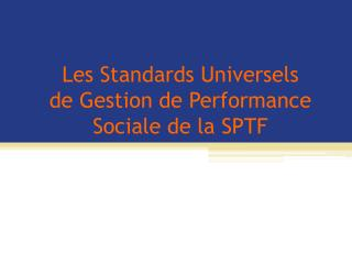 Les  Standards Universels  de Gestion de Performance Sociale de la SPTF