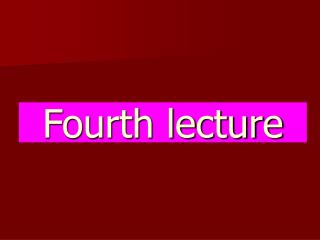 Fourth lecture