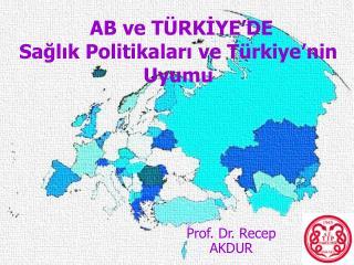 AB ve TÜRKİYE'DE Sağlık Politikaları ve Türkiye'nin Uyumu