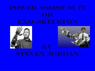 Power assist suit or Exo-skeleton