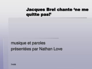 Jacques Brel chante 'ne me quitte pas!'