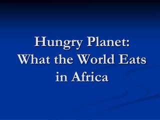 Hungry Planet:  What the World Eats in Africa