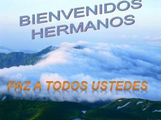 BIENVENIDOS  HERMANOS