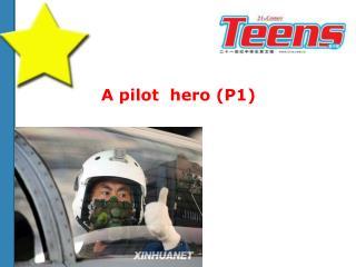 A pilot  hero (P1)