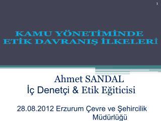 Ahmet SANDAL          İç Denetçi &  Etik Eğiticisi        28.08.2012 Erzurum Çevre ve Şehircilik