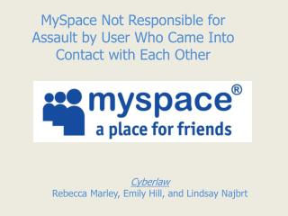 MySpace  N ot Responsible for Assault by User  W ho  C ame Into  C ontact with Each  O ther
