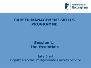 CAREER MANAGEMENT SKILLS PROGRAMME Session 1:  The Essentials