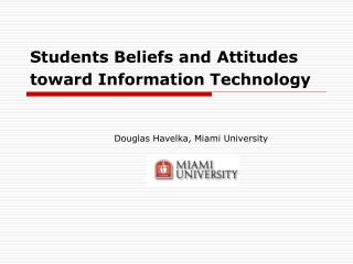 Students Beliefs and Attitudes toward Information Technology