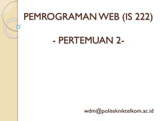 PEMROGRAMAN WEB (IS 222) - PERTEMUAN  2-