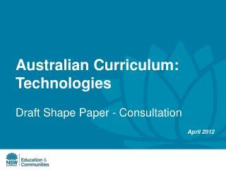 Australian Curriculum: Technologies Draft Shape Paper - Consultation