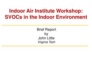 Indoor Air Institute Workshop:  SVOCs in the Indoor Environment