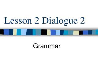 Lesson 2 Dialogue 2