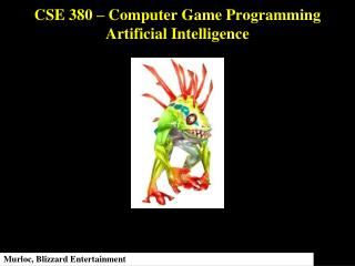 CSE 380 – Computer Game Programming Artificial Intelligence