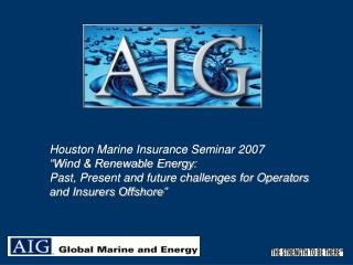 Houston Marine Insurance Seminar 2007 �Wind & Renewable Energy: