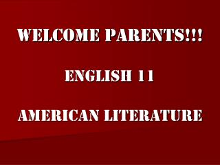 Welcome Parents!!! English 11 American Literature
