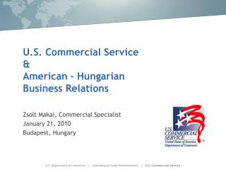 U.S. Commercial Service &  American – Hungarian Business Relations